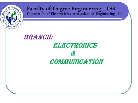 Faculty of Degree Engineering – 083 Department of Electronic& communication Engineering –11 BRANCH:- ELECTRONICS & COMMUNICATION.