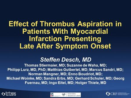 Effect of Thrombus Aspiration in Patients With Myocardial Infarction Presenting Late After Symptom Onset Steffen Desch, MD Thomas Stiermaier, MD; Suzanne.