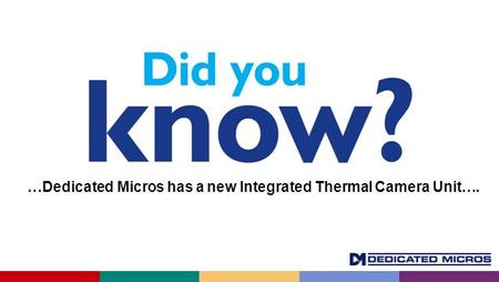 …Dedicated Micros has a new Integrated Thermal Camera Unit….