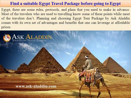 Egypt, there are some rules, protocols, and plans that you need to make in advance. Most of the travelers who are used to travelling know some of these.