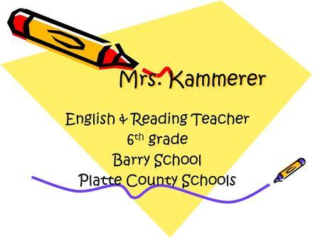 Mrs. Kammerer English & Reading Teacher 6 th grade Barry School Platte County Schools.
