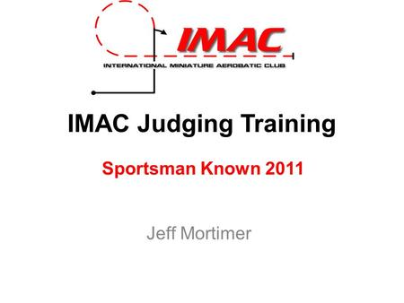 IMAC Judging Training Sportsman Known 2011 Jeff Mortimer.