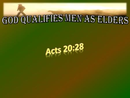Introduction Acts 20:28 1. Acts 20:28 God qualifies men as elders to guide & guard souls, leading them to heaven 2 28 Take heed therefore unto yourselves,