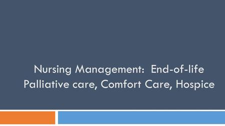Nursing Management: End-of-life Palliative care, Comfort Care, Hospice