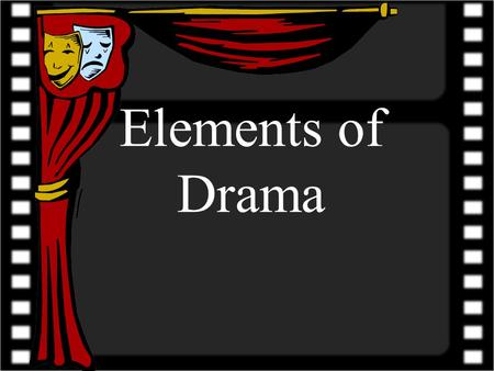 Elements of Drama. What is a play? Books and short stories tell a story using such elements as themes, characters, plots, and settings. Like these things,