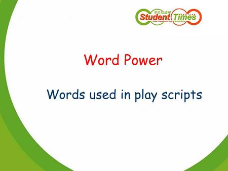 Word Power Words used in play scripts. Let's enjoy a drama! a piece of writing to be performed by actors; a play for theatre, TV, radio, etc.