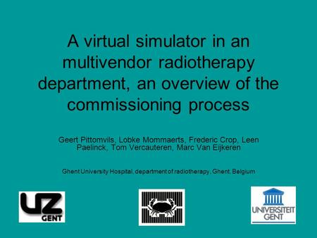 A virtual simulator in an multivendor radiotherapy department, an overview of the commissioning process Geert Pittomvils, Lobke Mommaerts, Frederic Crop,