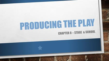 PRODUCING THE PLAY CHAPTER 8 – STAGE & SCHOOL. NC - ESSENTIAL STANDARDS COMMUNICATION B.C.2.1 - USE IMPROVISATION AND ACTING SKILLS, SUCH AS OBSERVATION,