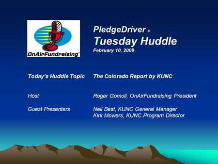 Today's Huddle TopicThe Colorado Report by KUNC HostRoger Gomoll, OnAirFundraising President Guest PresentersNeil Best, KUNC General Manager Kirk Mowers,
