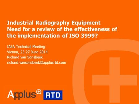 Industrial Radiography Equipment Need for a review of the effectiveness of the implementation of ISO 3999? IAEA Technical Meeting Vienna, 23-27 June 2014.