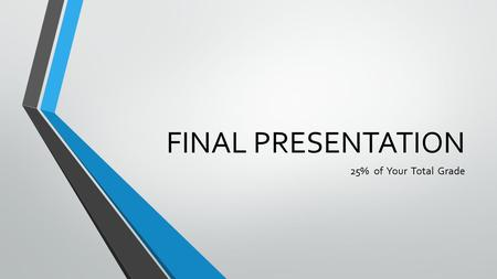 FINAL PRESENTATION 25% of Your Total Grade. PRESENTATION INSTRUCTIONS Give a short presentation based on one of the main topics from the text (the topics.
