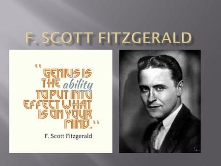 -Born Sept. 24, 1896 in St. Paul, Minnesota. - Full name Francis Scott Key Fitzgerald -His early life was shaped by the fact that his mother's family.