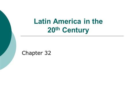 Latin America in the 20 th Century Chapter 32. Mexico: Revolution  1876-1910: Diaz's repressive dictatorship Export economy w/ elite land ownership Foreign.