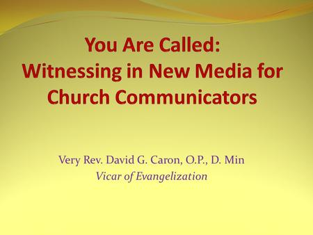 Very Rev. David G. Caron, O.P., D. Min Vicar of Evangelization.