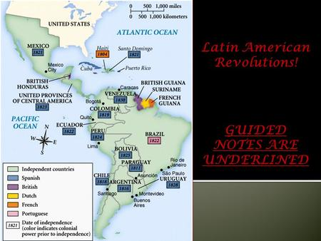 Latin American Revolutions! GUIDED NOTES ARE UNDERLINED.