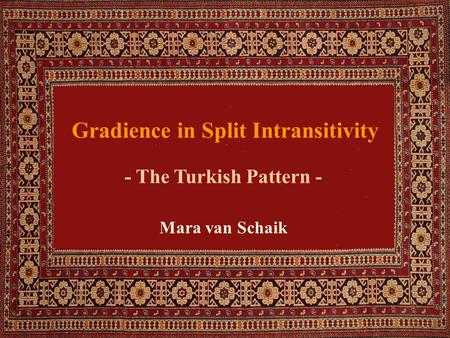 Gradience in Split Intransitivity Mara van Schaik - The Turkish Pattern -