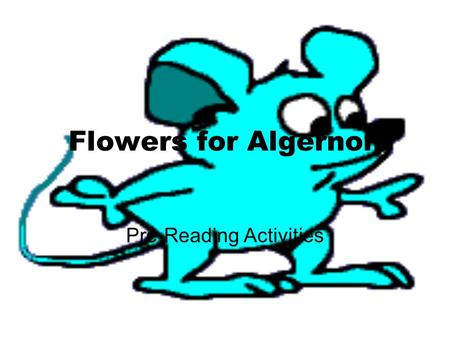 Flowers for Algernon Pre-Reading Activities. Discussion Questions Have you ever thought about what it would be like to have an IQ of about 68? How would.