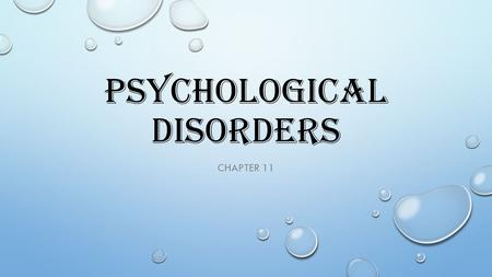 PSYCHOLOGICAL DISORDERS CHAPTER 11. CHAPTER 11 SECTION 1 KEY TERMS Mental disorder – any behavior or emotional state that causes a person great suffering,