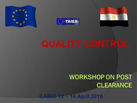QUALITY CONTROL CAIRO 12 – 14 April 2010. One of the key characteristics is the degree of independence under which post- clearance audits are carried.