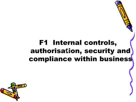 F1 Internal controls, authorisation, security and compliance within business.