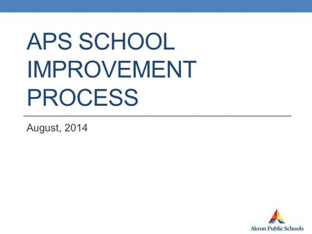 APS SCHOOL IMPROVEMENT PROCESS August, 2014. District Goal By June 2015, APS district and schools will cut the achievement gap in one-half for all students.
