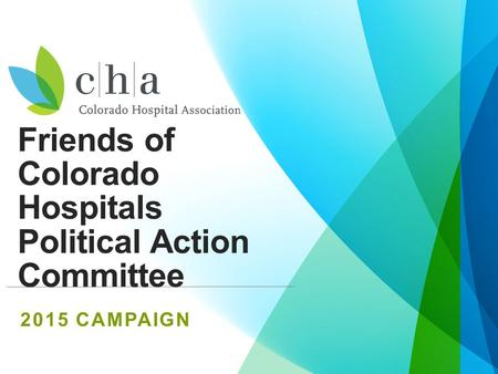 Friends of Colorado Hospitals Political Action Committee 2015 CAMPAIGN.