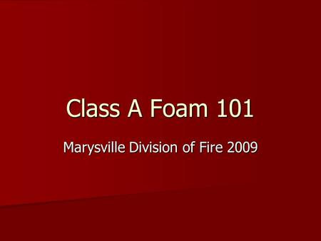 Class A Foam 101 Marysville Division of Fire 2009.