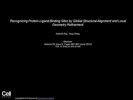 Recognizing Protein-Ligand Binding Sites by Global Structural Alignment and Local Geometry Refinement Ambrish Roy, Yang Zhang Structure Volume 20, Issue.