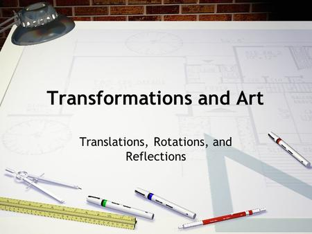Transformations and Art Translations, Rotations, and Reflections.