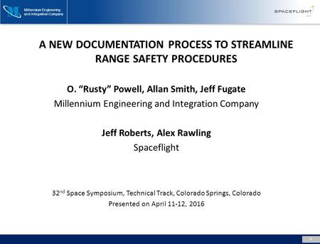 "Millennium Engineering and Integration Company A NEW DOCUMENTATION PROCESS TO STREAMLINE RANGE SAFETY PROCEDURES 0 O. ""Rusty"" Powell, Allan Smith, Jeff."