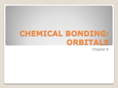 CHEMICAL BONDING: ORBITALS Chapter 9. LOCALIZED ELECTRON (LE) MODEL A review: views a molecule as a collection of atoms bound together by sharing electrons.