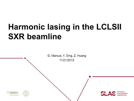 Harmonic lasing in the LCLSII SXR beamline G. Marcus, Y. Ding, Z. Huang 11/21/2013.