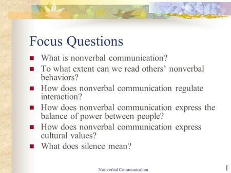 Nonverbal Communication 1 Focus Questions What is nonverbal communication? To what extent can we read others' nonverbal behaviors? How does nonverbal communication.