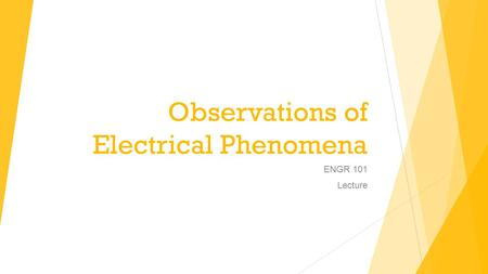 Observations of Electrical Phenomena ENGR 101 Lecture.