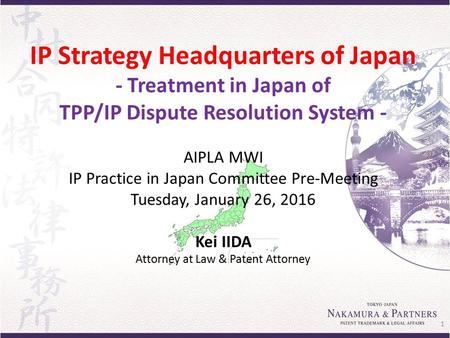 IP Strategy Headquarters of Japan - Treatment in Japan of TPP/IP Dispute Resolution System - AIPLA MWI IP Practice in Japan Committee Pre-Meeting Tuesday,