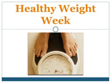 Healthy Weight Week. Keeping a healthy weight can be tricky, especially during the holidays. However, making the extra effort is worth it for your long.