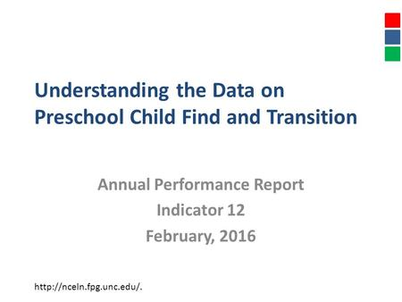 Understanding the Data on Preschool Child Find and Transition Annual Performance Report Indicator 12 February, 2016