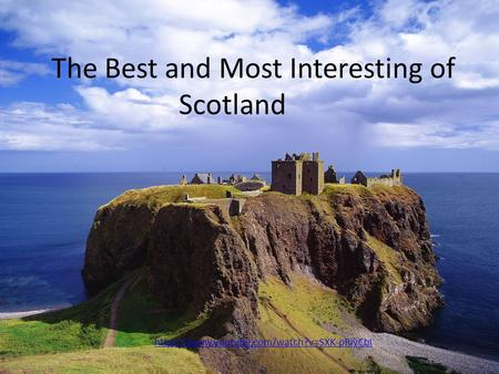 The Best and Most Interesting of Scotland https://www.youtube.com/watch?v=SXK-pRivCbI.