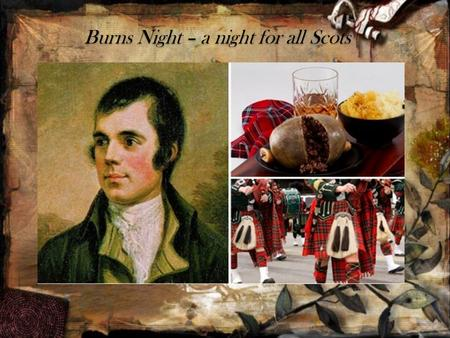 Burns Night – a night for all Scots. Scotland celebrates much of the same holidays as the rest of the UK, but there is one, which is completely original.