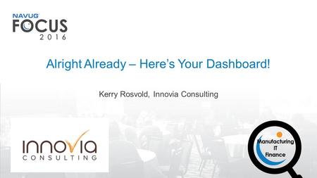 Kerry Rosvold, Innovia Consulting Alright Already – Here's Your Dashboard!
