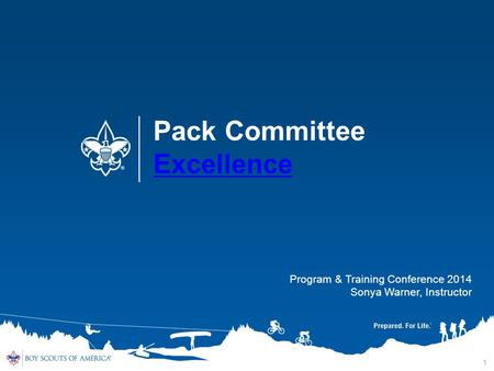 1 Pack Committee Excellence Excellence Program & Training Conference 2014 Sonya Warner, Instructor.