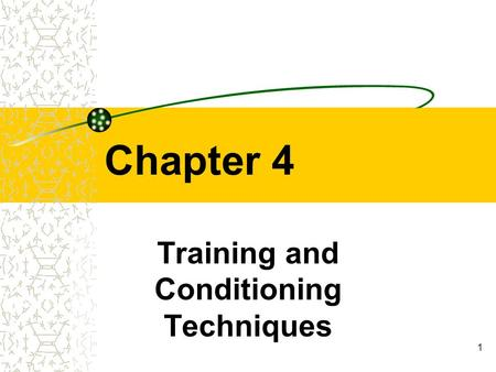 1 Chapter 4 Training and Conditioning Techniques.