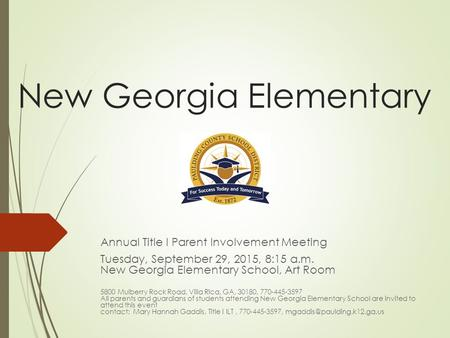 New Georgia Elementary Annual Title I Parent Involvement Meeting Tuesday, September 29, 2015, 8:15 a.m. New Georgia Elementary School, Art Room 5800 Mulberry.