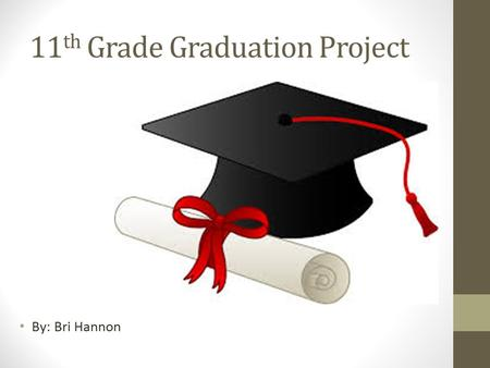 11 th Grade Graduation Project By: Bri Hannon. Elementary School Teacher.