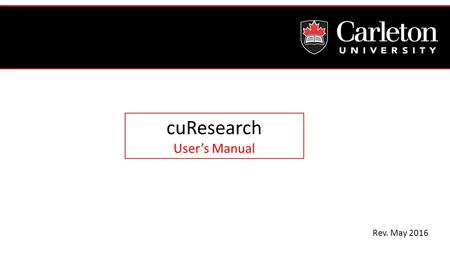 Rev. May 2016 cuResearch User's Manual. What is cuResearch? Introduction to cuResearch More information is available on the CURO website: