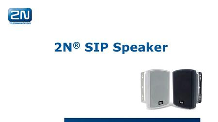 2N ® SIP Speaker. 2N ® SIP Speaker, Wall Mounted IP based loudspeaker Live or pre-recorded announcements from IP phones or VMS (SIP and ONVIF support)