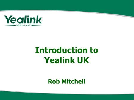 Introduction to Yealink UK Rob Mitchell. Company Overview Based in Xiamen, China Founded 2001 Total focus on SIP hardware Now 2 nd placed manufacturer.