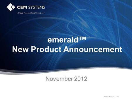 Www.cemsys.com emerald™ New Product Announcement November 2012.