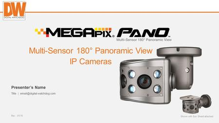 Digital-watchdog.com Rev : 01/15 Presenter's Name Title | Multi-Sensor 180° Panoramic View IP Cameras Shown with Sun Shield.