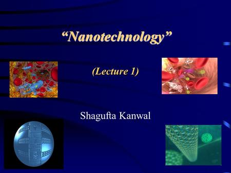 """Nanotechnology"" (Lecture 1) Shagufta Kanwal. 2 22 Evolution of Technologies."